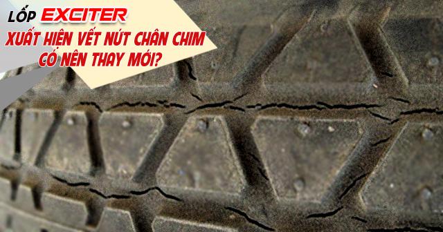 Lốp xe Exciter bị nứt vết chân chim có nên thay mới?